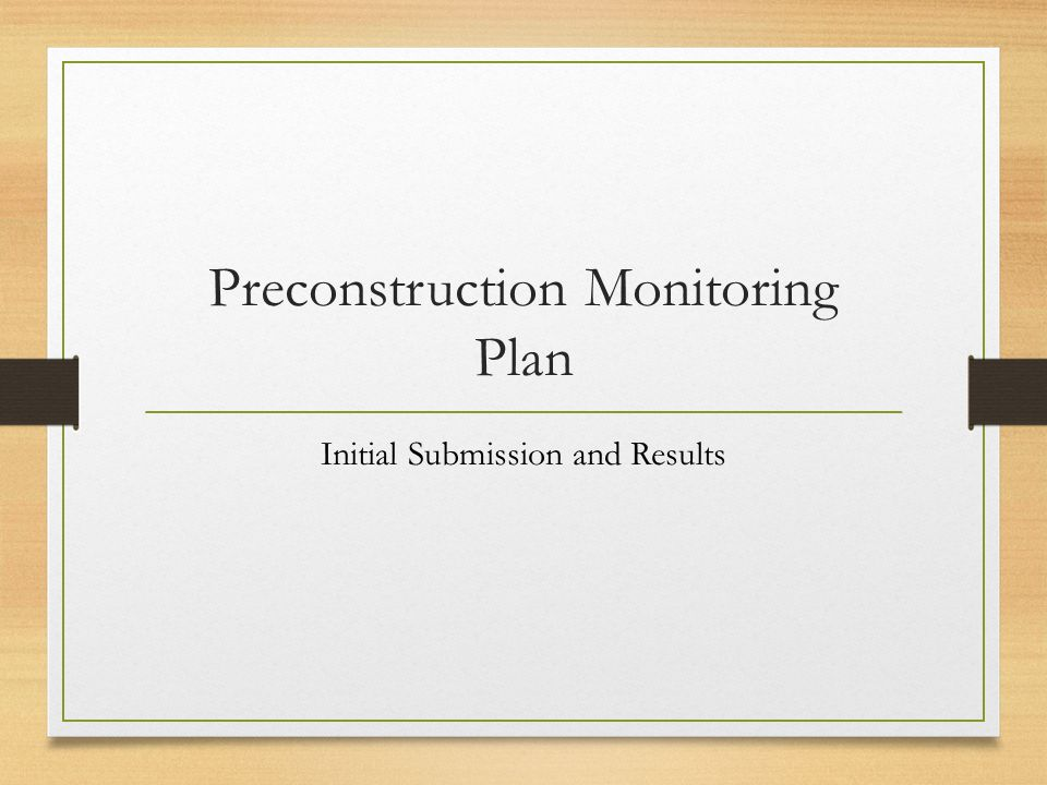 Preconstruction Monitoring Plan Initial Submission and Results