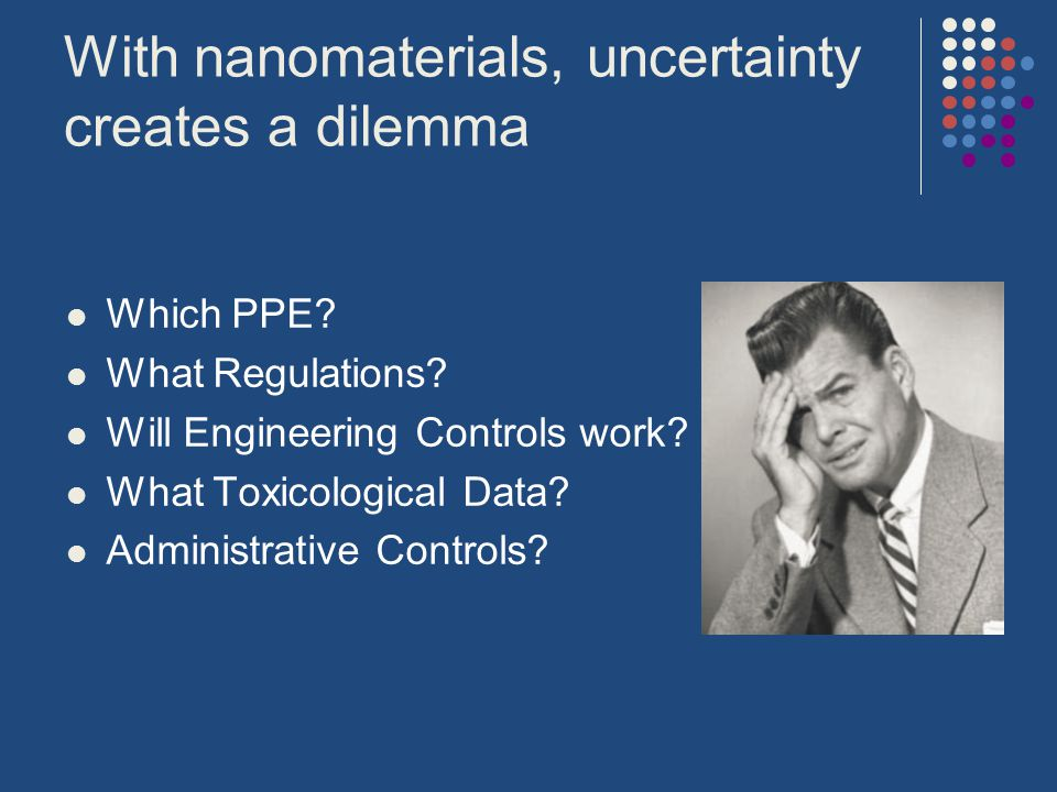 With nanomaterials, uncertainty creates a dilemma Which PPE.