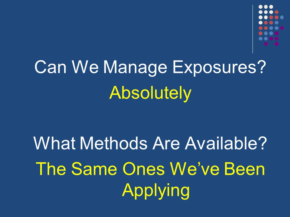 Can We Manage Exposures Absolutely What Methods Are Available The Same Ones We've Been Applying