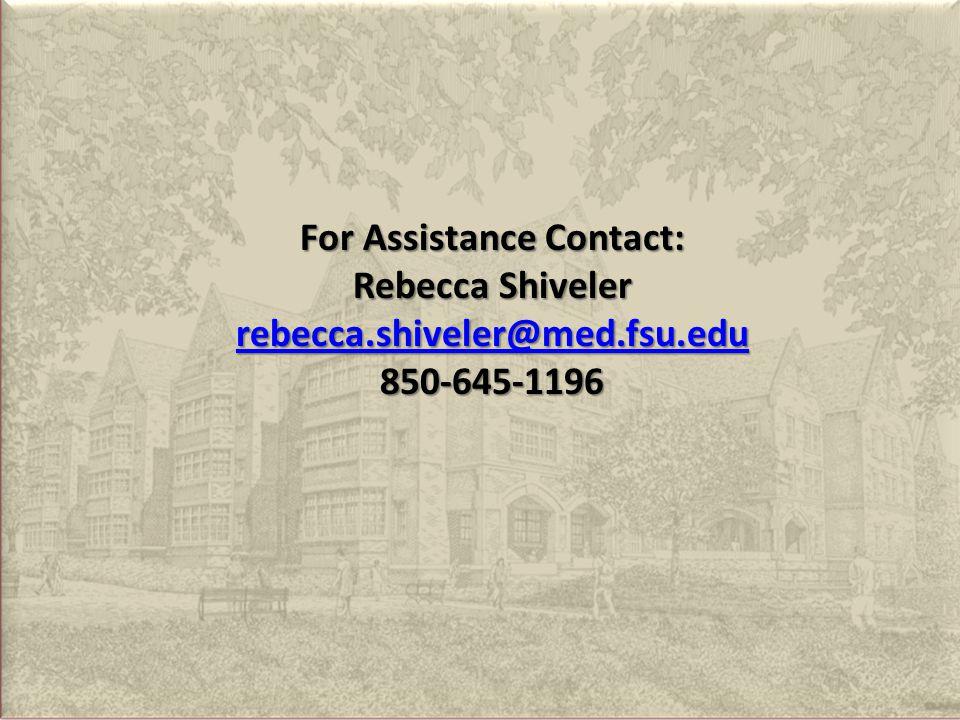 For Assistance Contact: Rebecca Shiveler rebecca.shiveler@med.fsu.edu 850-645-1196
