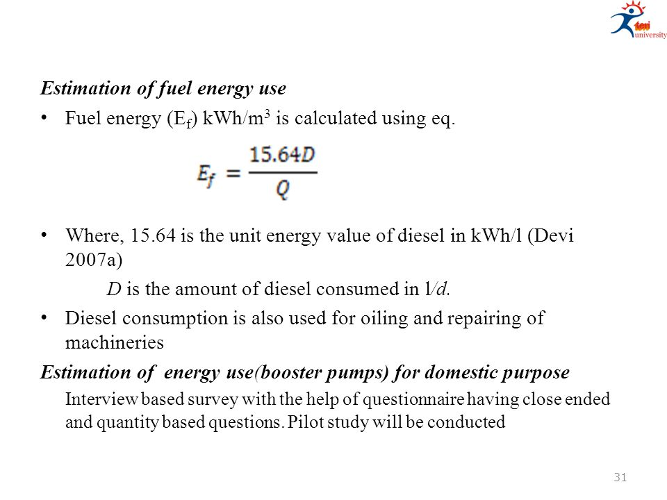 Estimation of fuel energy use Fuel energy (E f ) kWh/m 3 is calculated using eq. Where, 15.64 is the unit energy value of diesel in kWh/l (Devi 2007a)