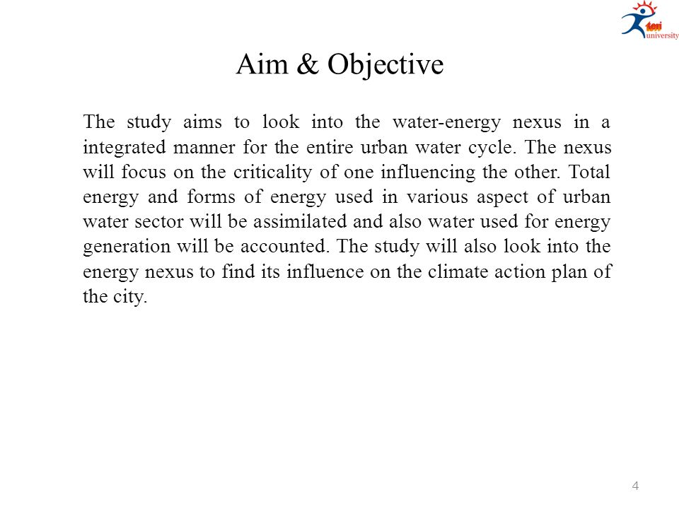 Aim & Objective The study aims to look into the water-energy nexus in a integrated manner for the entire urban water cycle. The nexus will focus on th