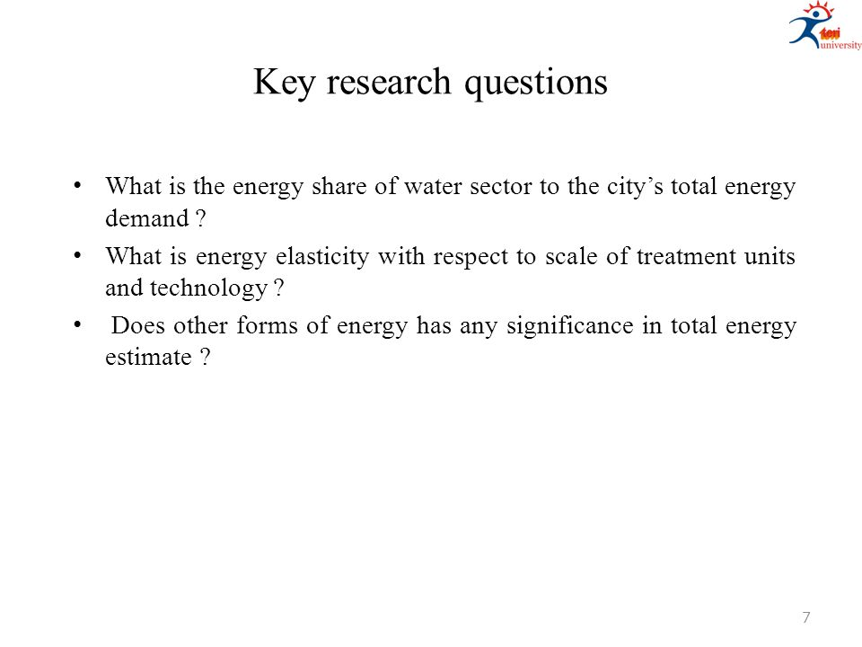 Key research questions What is the energy share of water sector to the city's total energy demand ? What is energy elasticity with respect to scale of