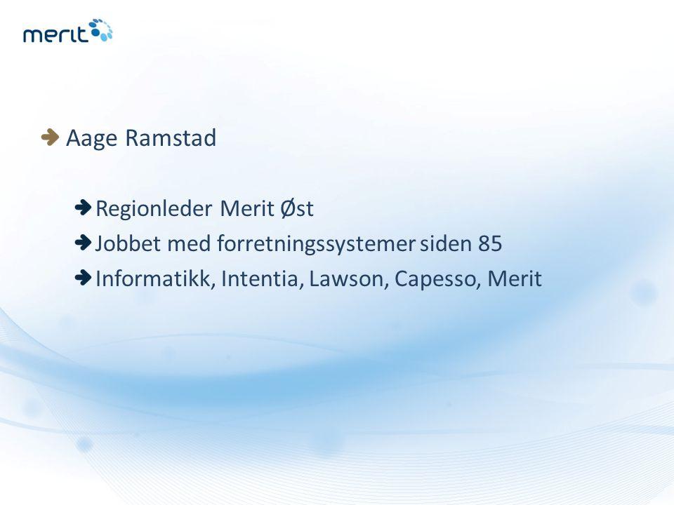 Aage Ramstad Regionleder Merit Øst Jobbet med forretningssystemer siden 85 Informatikk, Intentia, Lawson, Capesso, Merit