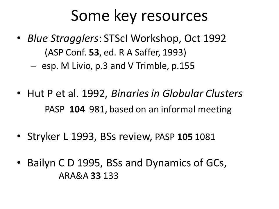 Some key resources Blue Stragglers: STScI Workshop, Oct 1992 (ASP Conf.