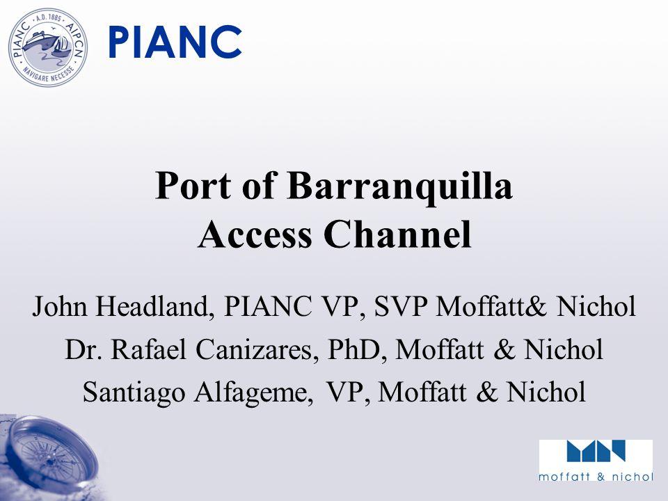 PIANC Port of Barranquilla Access Channel John Headland, PIANC VP, SVP Moffatt& Nichol Dr.