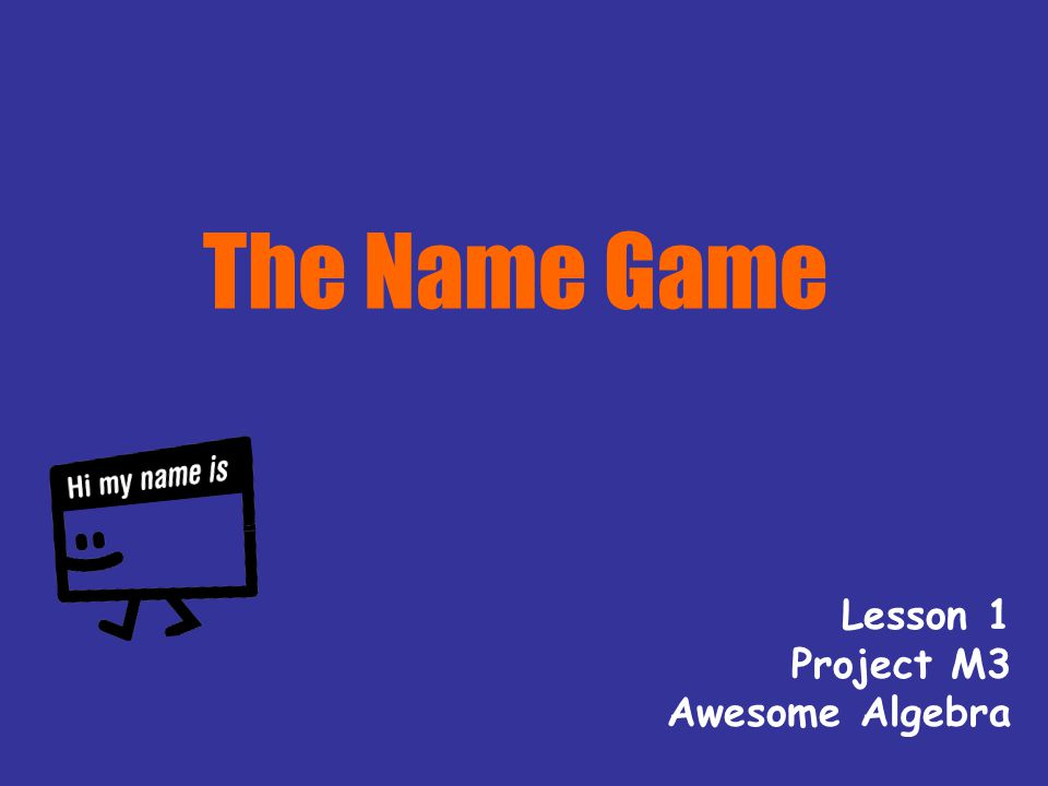The Name Game Lesson 1 Project M3 Awesome Algebra