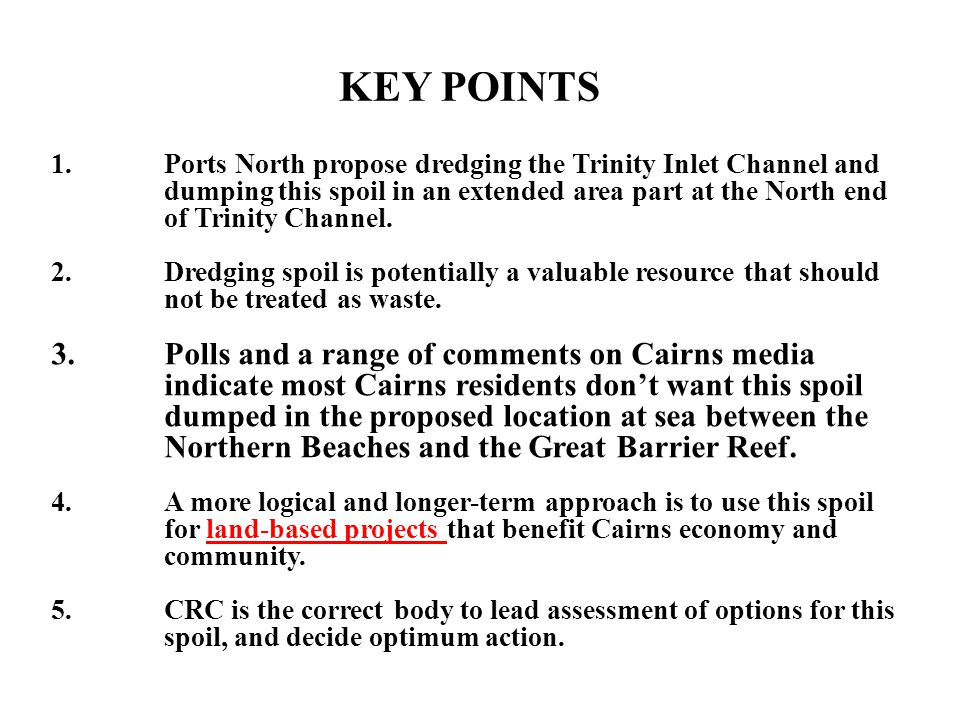 Ports North plan to '…enhance cruise ship visit numbers, involve dredging a broader and deeper entrance channel to allow port access for larger cruise ships and upgrading berth infrastructure within Trinity Inlet.' (Ports North AIS report, July 2112) Ports North propose dredging '5,073,600' m3 of spoil and dumping this at an extended area near the reef out from Yorkeys Knob.