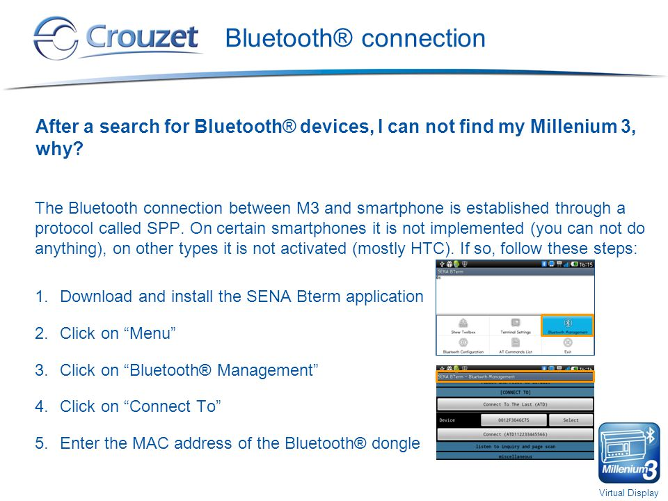 Virtual Display Bluetooth® connection After a search for Bluetooth® devices, I can not find my Millenium 3, why.