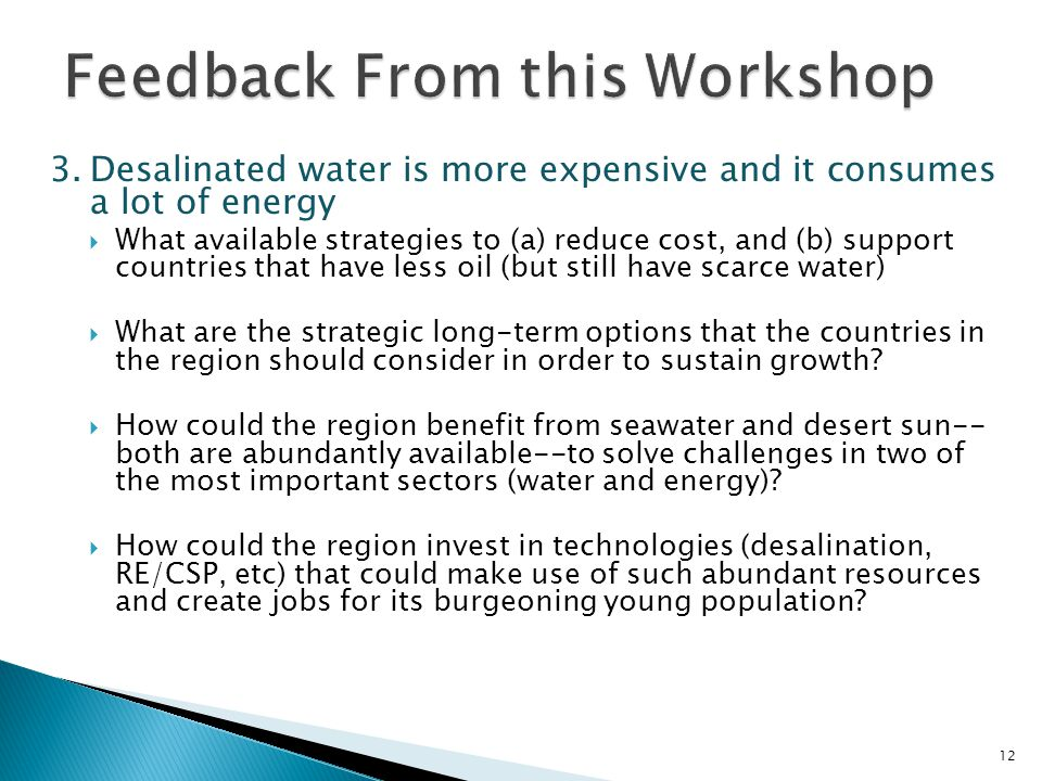 3.Desalinated water is more expensive and it consumes a lot of energy  What available strategies to (a) reduce cost, and (b) support countries that have less oil (but still have scarce water)  What are the strategic long-term options that the countries in the region should consider in order to sustain growth.