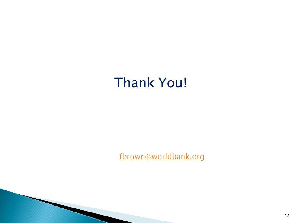 13 Thank You! fbrown@worldbank.org