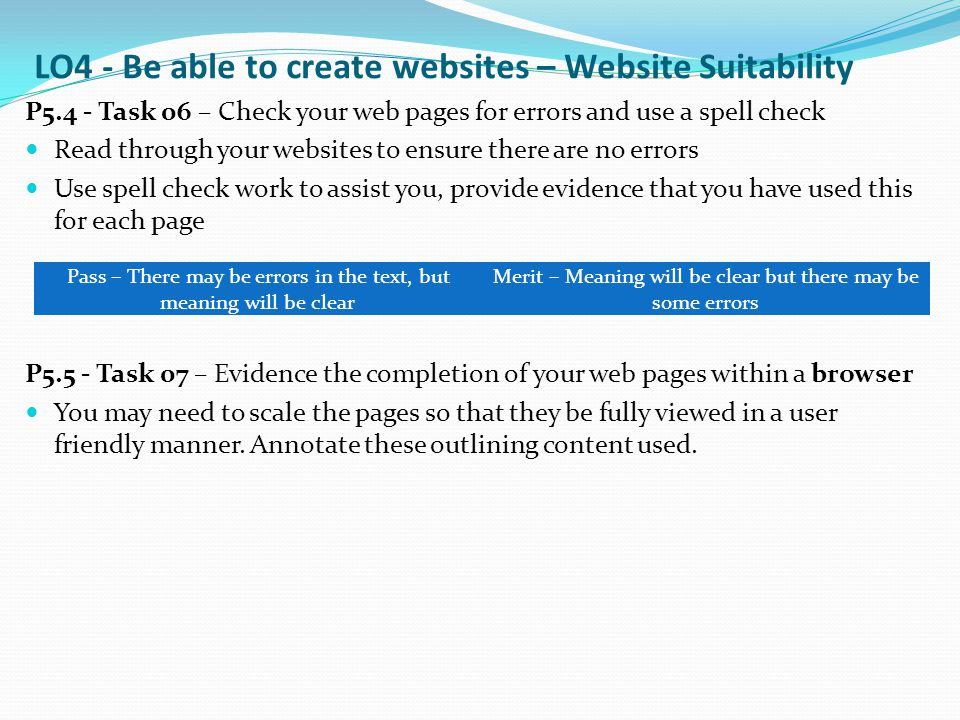 P5.4 - Task 06 – Check your web pages for errors and use a spell check Read through your websites to ensure there are no errors Use spell check work t