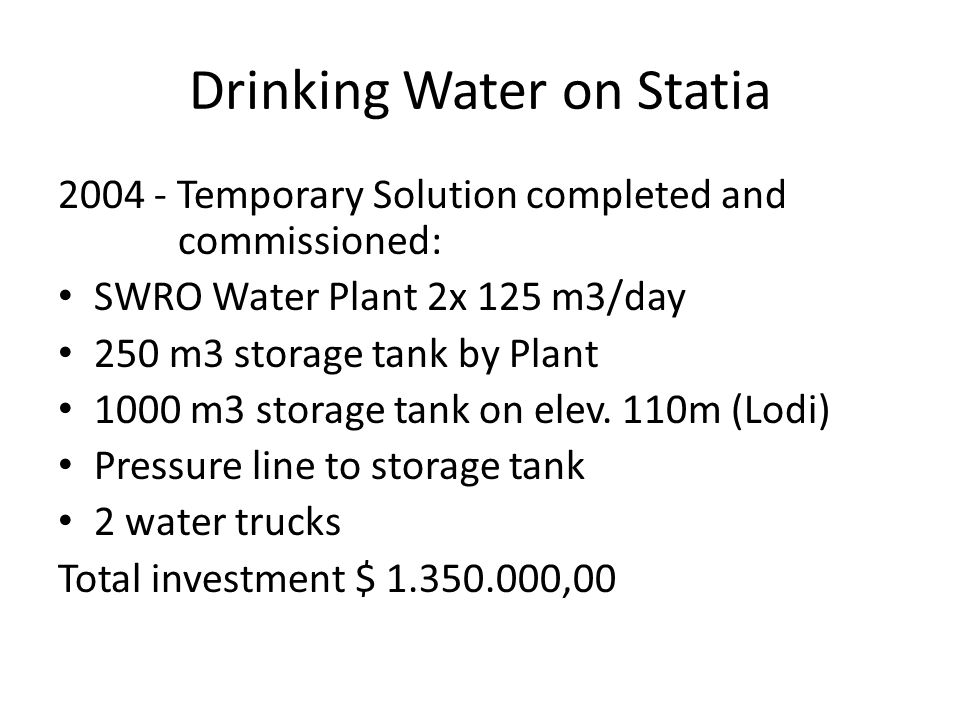 Drinking Water on Statia 2004 - Temporary Solution completed and commissioned: SWRO Water Plant 2x 125 m3/day 250 m3 storage tank by Plant 1000 m3 storage tank on elev.