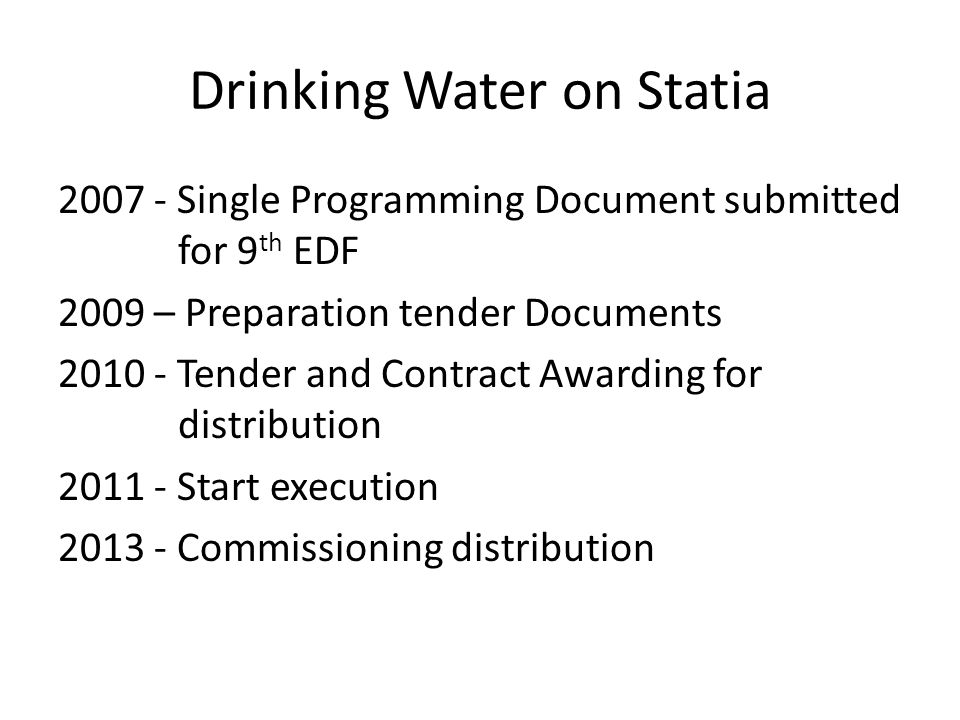 2007 - Single Programming Document submitted for 9 th EDF 2009 – Preparation tender Documents 2010 - Tender and Contract Awarding for distribution 2011 - Start execution 2013 - Commissioning distribution