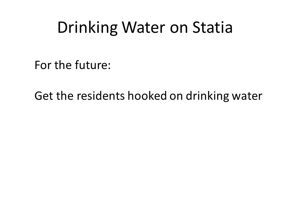 Drinking Water on Statia For the future: Get the residents hooked on drinking water