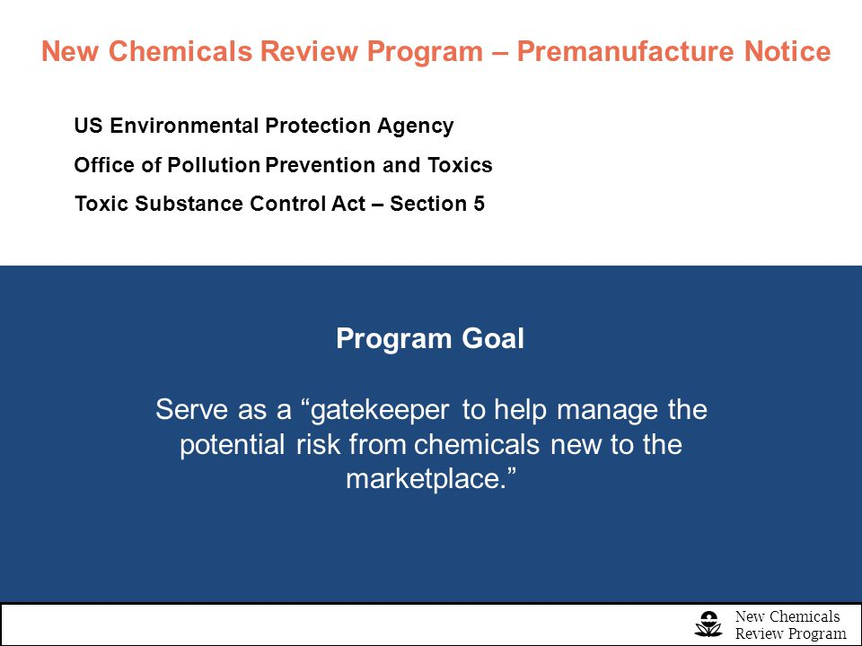 New Chemicals Review Program Risk Evaluations Risk Based - potential health risks - toxicological investigations Exposure Based - potential exposure risks - chemical property investigations - fate modeling: ranks outcomes I to IV