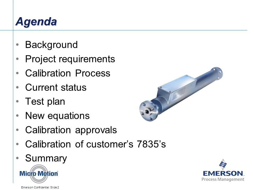 Emerson Confidential Slide 2 Agenda Background Project requirements Calibration Process Current status Test plan New equations Calibration approvals C