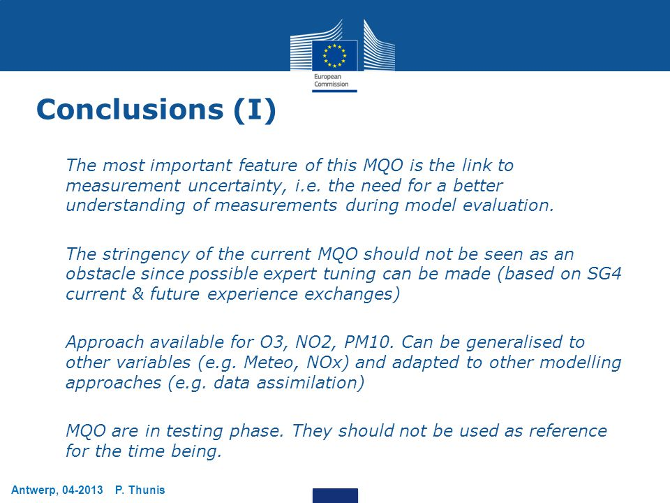 Antwerp, 04-2013 P. Thunis Conclusions (I) The most important feature of this MQO is the link to measurement uncertainty, i.e. the need for a better u