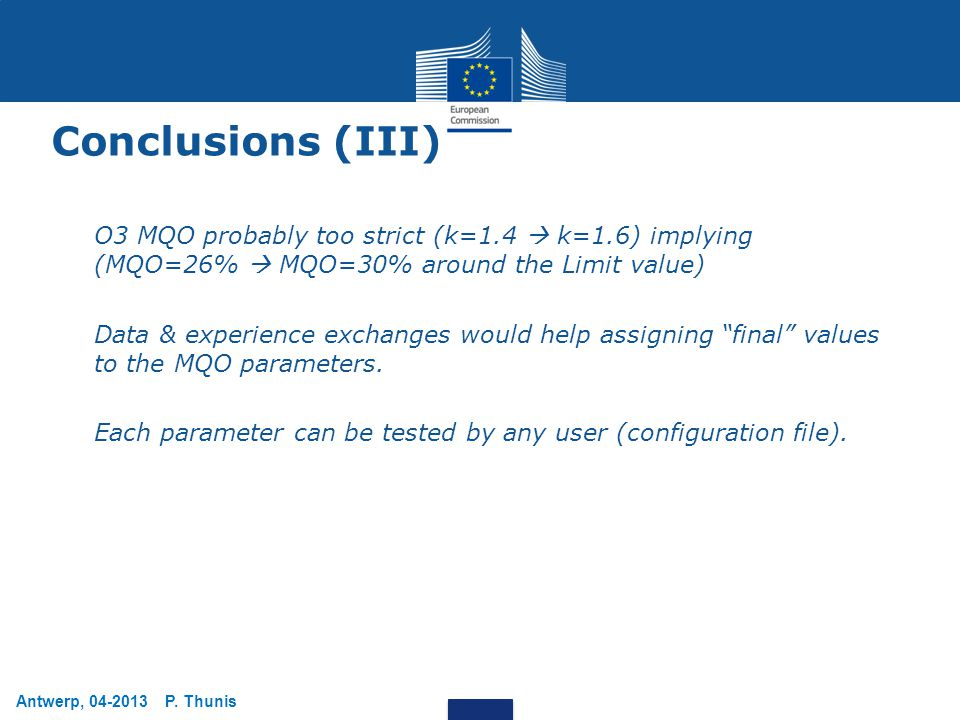 Antwerp, 04-2013 P. Thunis Conclusions (III) O3 MQO probably too strict (k=1.4  k=1.6) implying (MQO=26%  MQO=30% around the Limit value) Data & exp