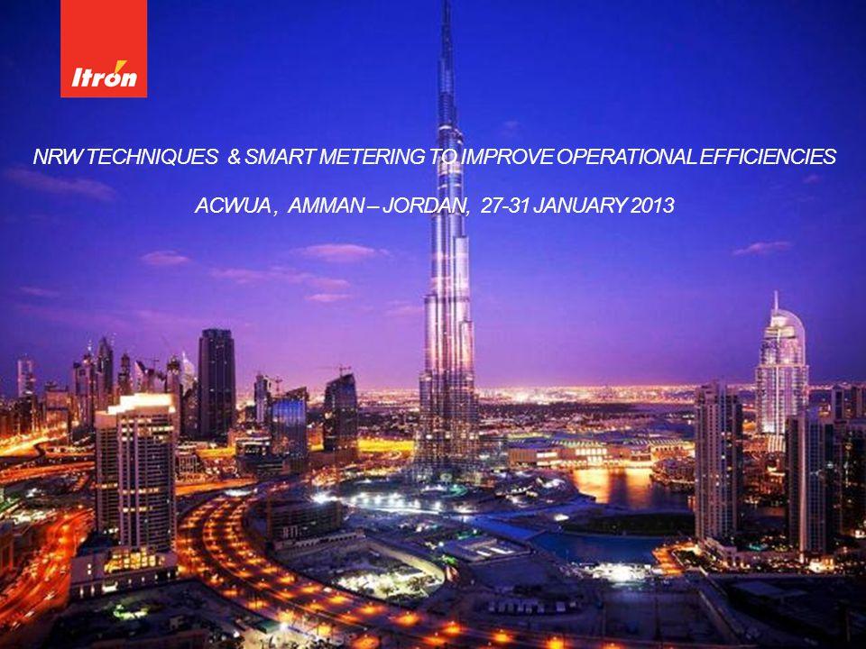 NRW TECHNIQUES & SMART METERING TO IMPROVE OPERATIONAL EFFICIENCIES ACWUA, AMMAN – JORDAN, 27-31 JANUARY 2013