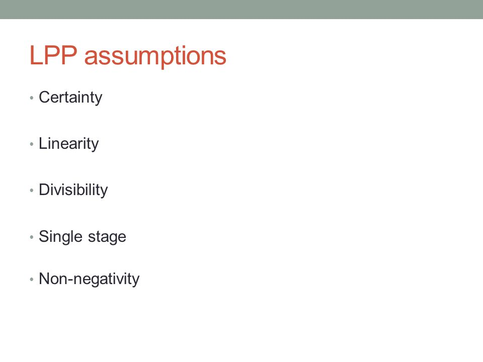 LPP assumptions Certainty Linearity Divisibility Single stage Non-negativity
