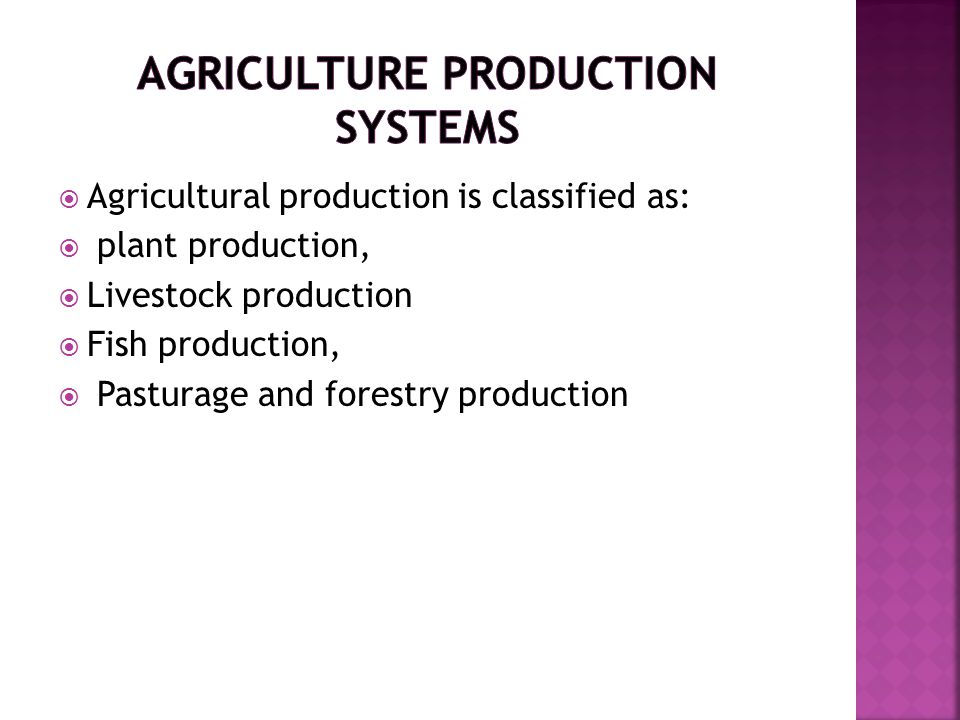  Agricultural production is classified as:  plant production,  Livestock production  Fish production,  Pasturage and forestry production