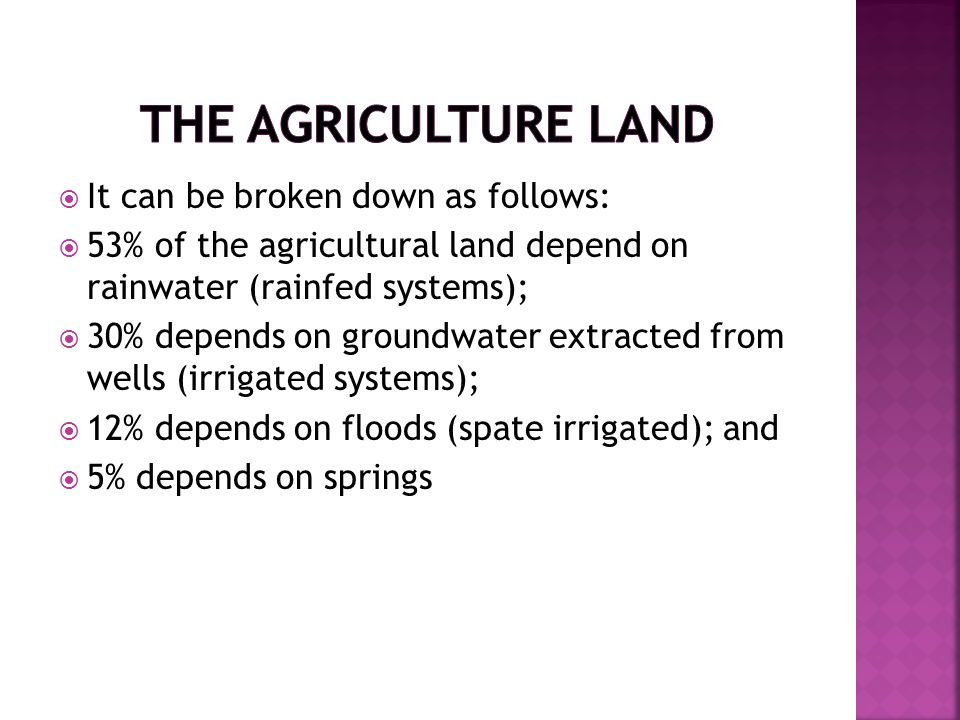  It can be broken down as follows:  53% of the agricultural land depend on rainwater (rainfed systems);  30% depends on groundwater extracted from
