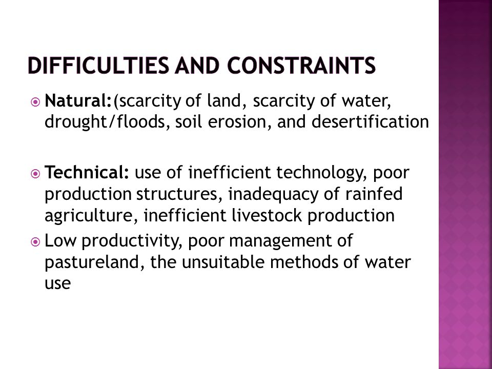  Natural:(scarcity of land, scarcity of water, drought/floods, soil erosion, and desertification  Technical: use of inefficient technology, poor pro