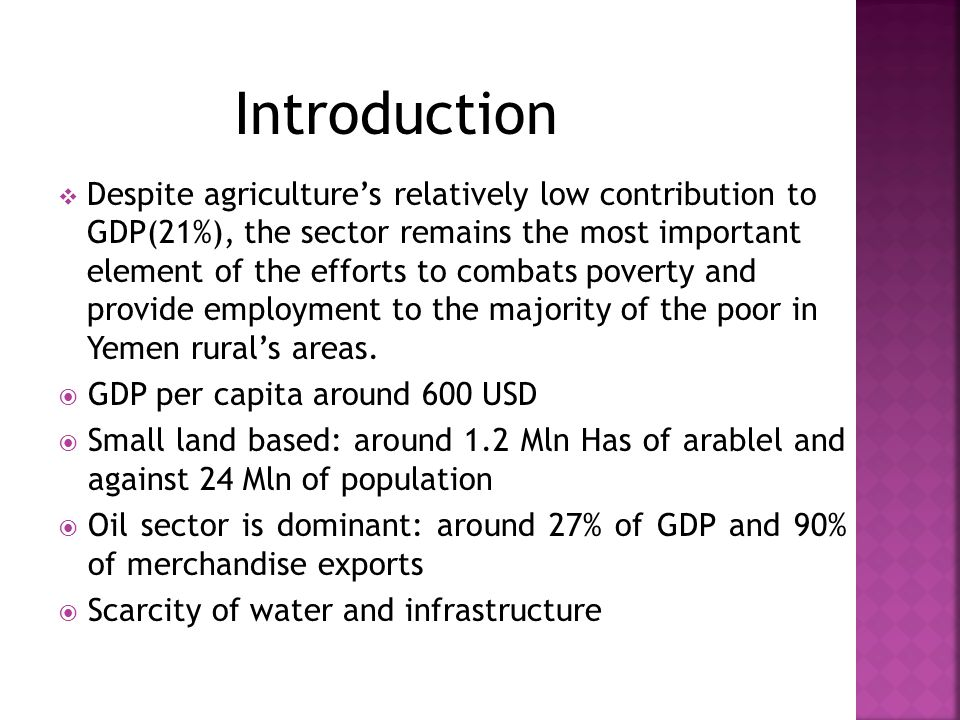  Despite agriculture's relatively low contribution to GDP(21%), the sector remains the most important element of the efforts to combats poverty and p