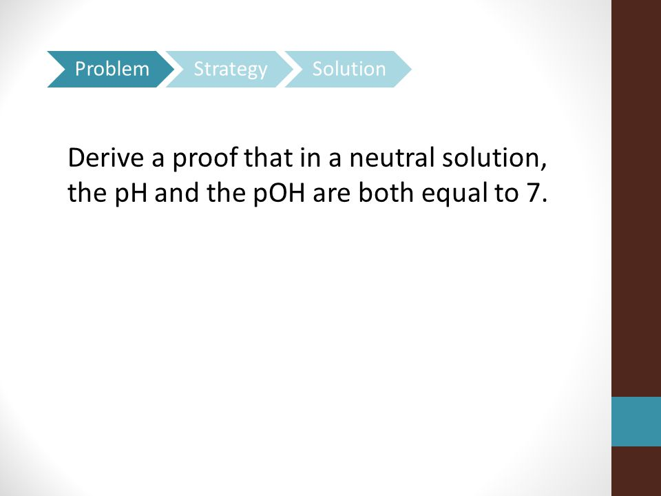 Derive a proof that in a neutral solution, the pH and the pOH are both equal to 7.