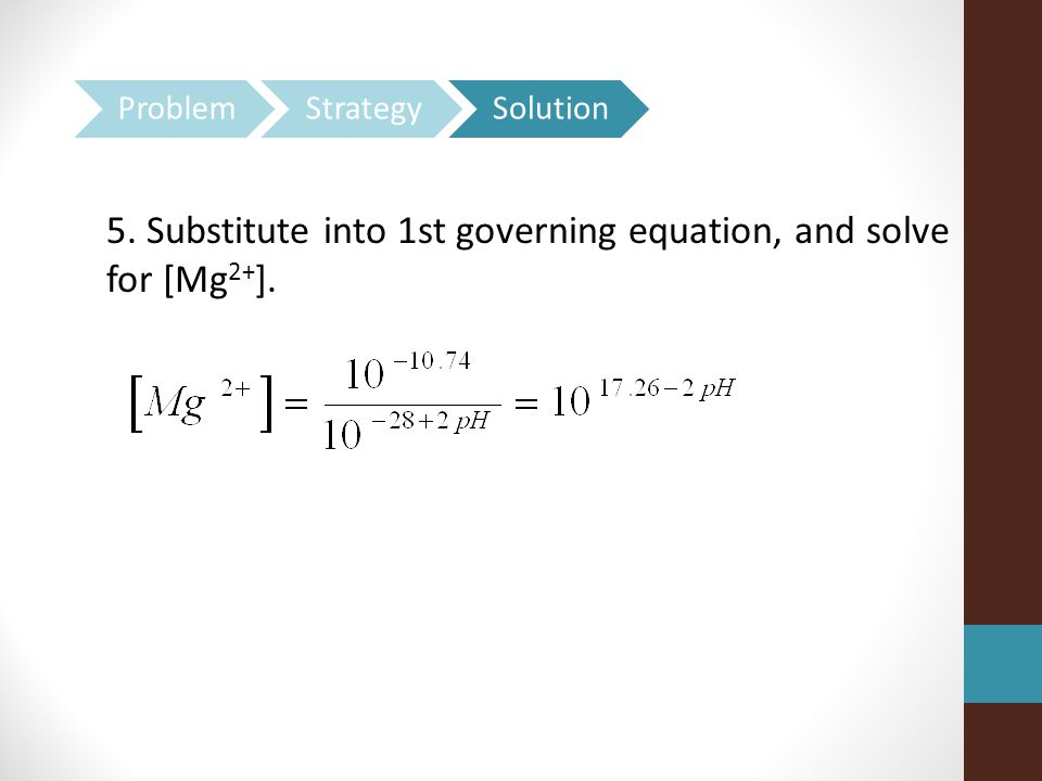 5. Substitute into 1st governing equation, and solve for [Mg 2+ ].
