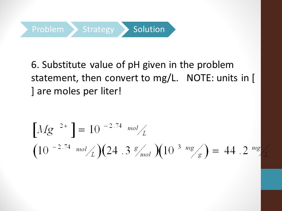 6.Substitute value of pH given in the problem statement, then convert to mg/L.
