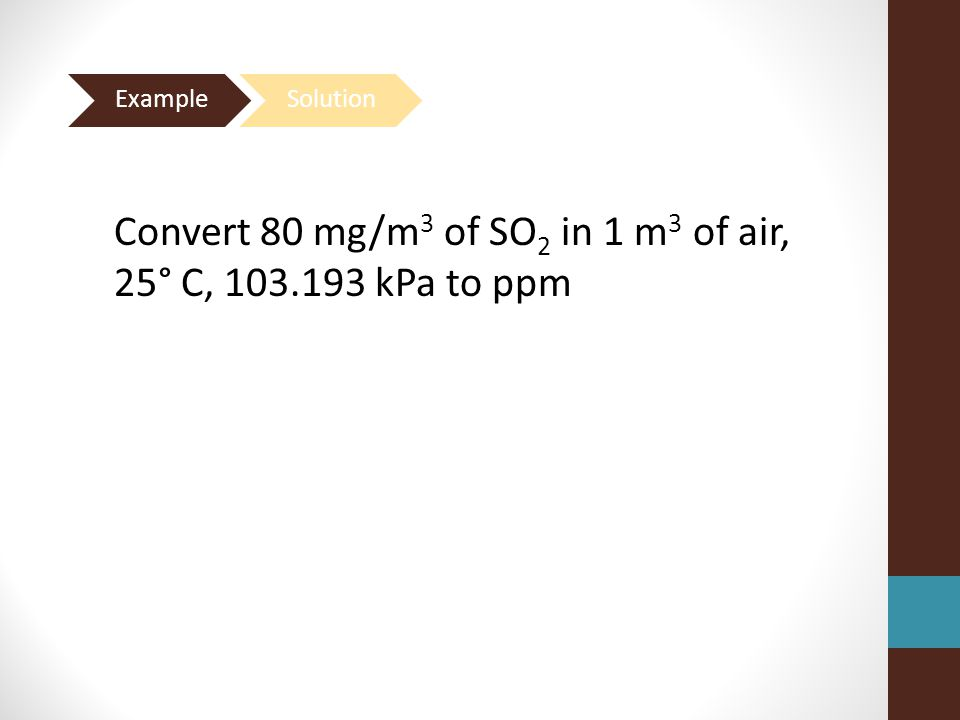 Convert 80 mg/m 3 of SO 2 in 1 m 3 of air, 25° C, 103.193 kPa to ppm