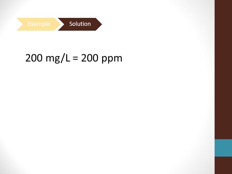 200 mg/L = 200 ppm