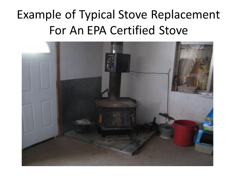 Example of Typical Stove Replacement For An EPA Certified Stove