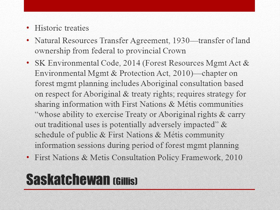 Saskatchewan (Gillis) Historic treaties Natural Resources Transfer Agreement, 1930—transfer of land ownership from federal to provincial Crown SK Envi