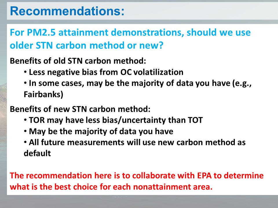 Recommendations: For PM2.5 attainment demonstrations, should we use older STN carbon method or new.
