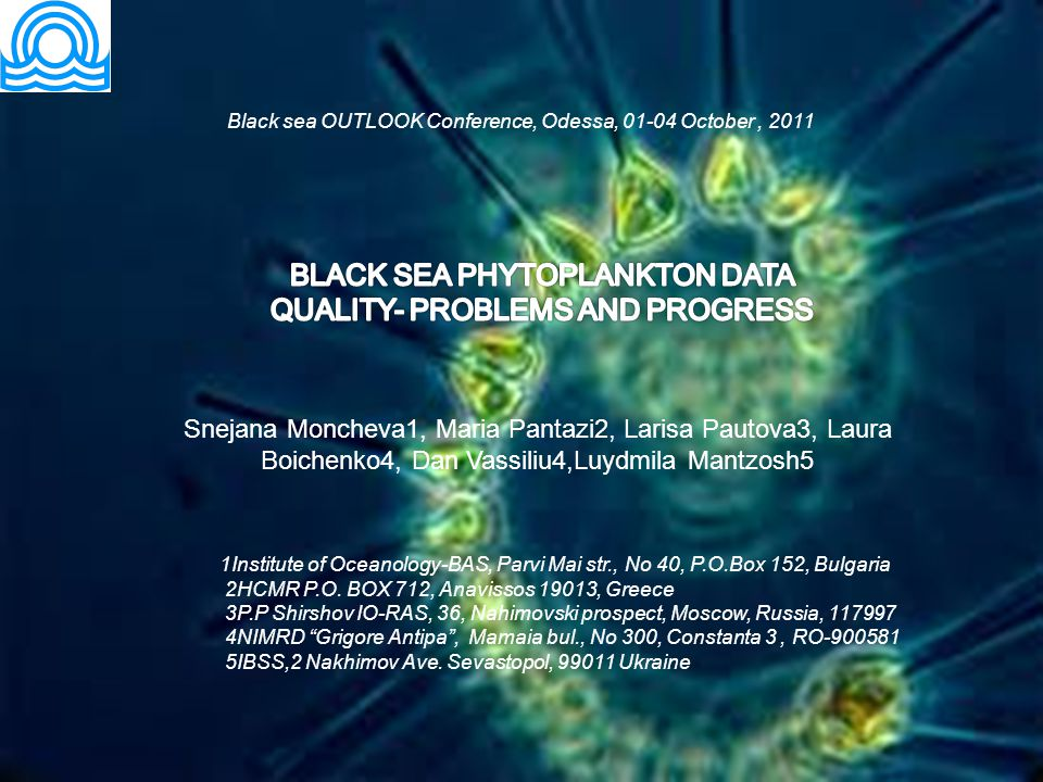 Snejana Moncheva1, Maria Pantazi2, Larisa Pautova3, Laura Boichenko4, Dan Vassiliu4,Luydmila Mantzosh5 1Institute of Oceanology-BAS, Parvi Mai str., No 40, P.O.Box 152, Bulgaria 2HCMR P.O.