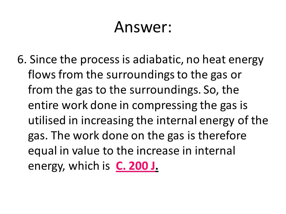 Answer: 6. Since the process is adiabatic, no heat energy flows from the surroundings to the gas or from the gas to the surroundings. So, the entire w