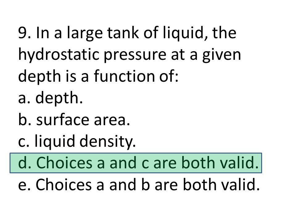 9. In a large tank of liquid, the hydrostatic pressure at a given depth is a function of: a.