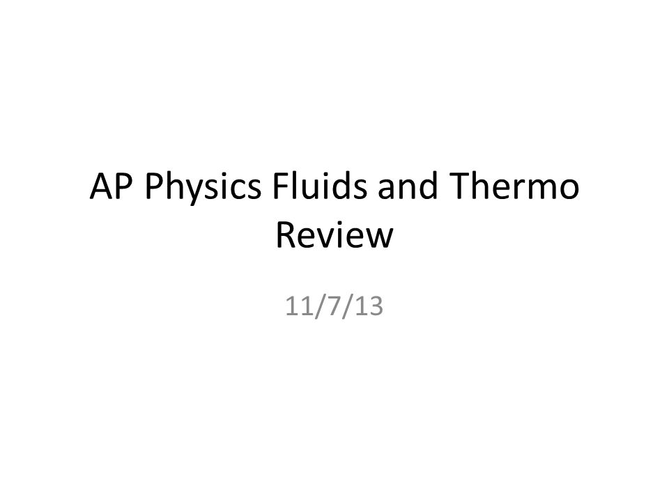 AP Physics Fluids and Thermo Review 11/7/13