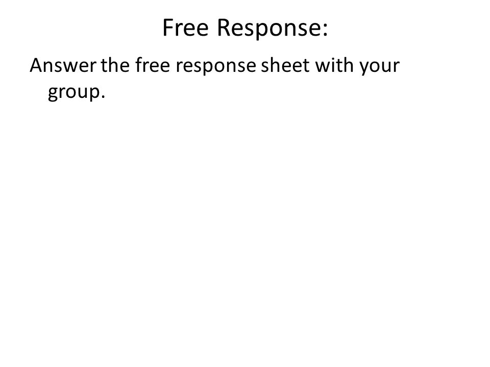 Free Response: Answer the free response sheet with your group.