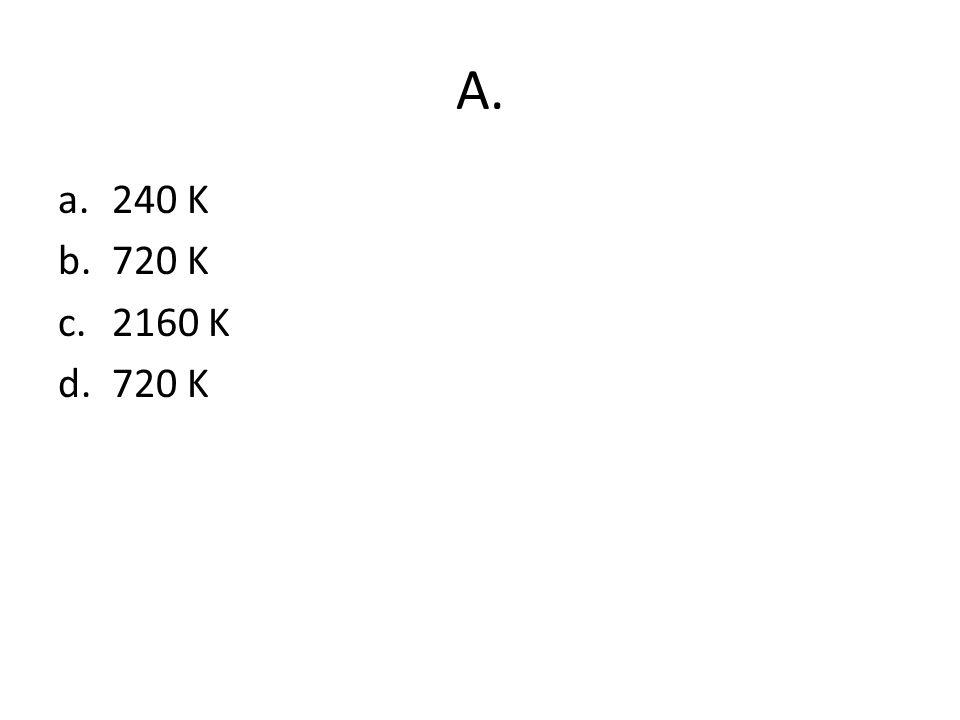 A. a.240 K b.720 K c.2160 K d.720 K