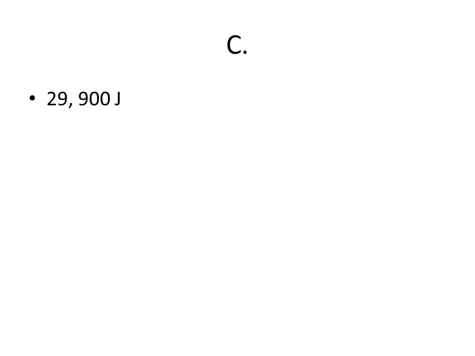C. 29, 900 J