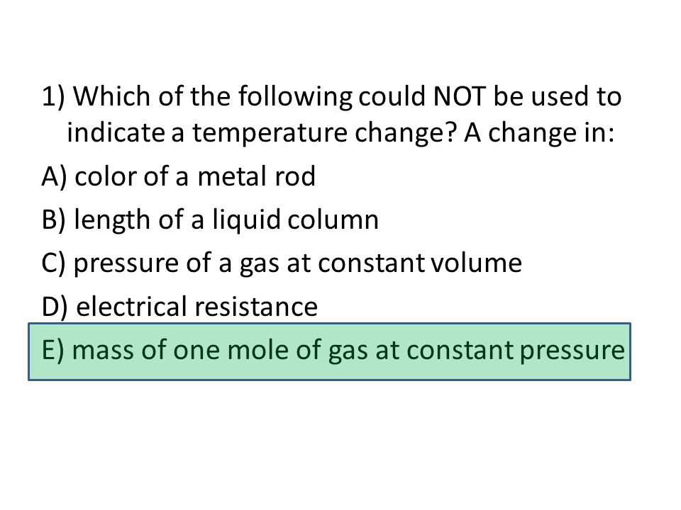1) Which of the following could NOT be used to indicate a temperature change.