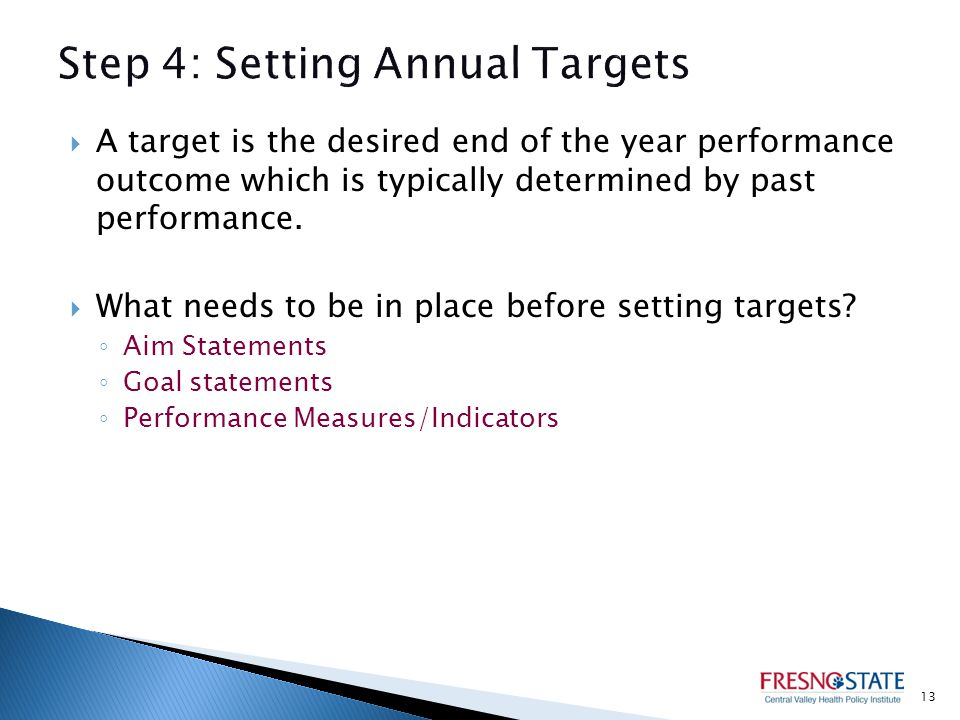  A target is the desired end of the year performance outcome which is typically determined by past performance.