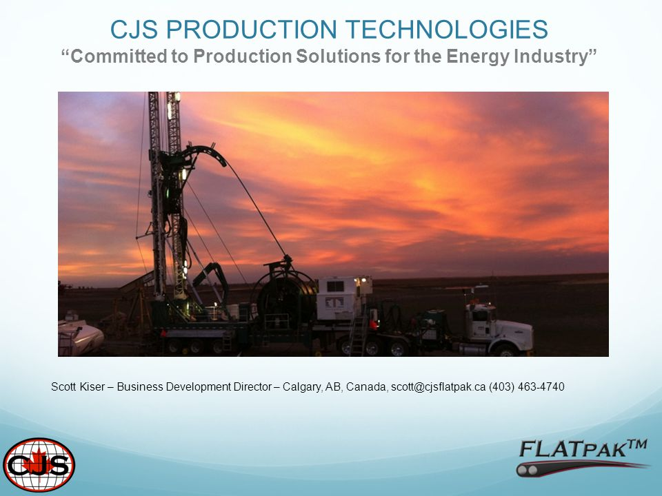 """CJS PRODUCTION TECHNOLOGIES """"Committed to Production Solutions for the Energy Industry"""" Scott Kiser – Business Development Director – Calgary, AB, Can"""
