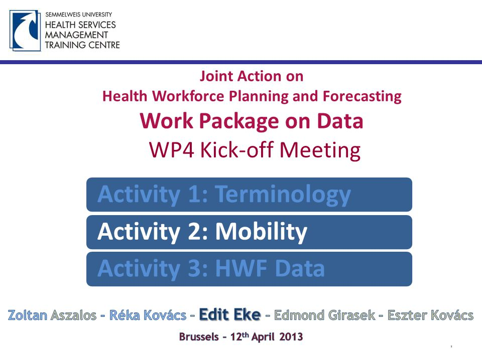 Joint Action on Health Workforce Planning and Forecasting Work Package on Data WP4 Kick-off Meeting 1 Activity 1: TerminologyActivity 2: MobilityActivity 3: HWF Data