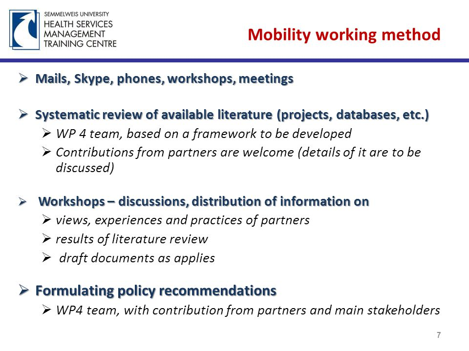 Mobility working method  Mails, Skype, phones, workshops, meetings  Systematic review of available literature (projects, databases, etc.)  WP 4 team, based on a framework to be developed  Contributions from partners are welcome (details of it are to be discussed)  Workshops – discussions, distribution of information on  views, experiences and practices of partners  results of literature review  draft documents as applies  Formulating policy recommendations  WP4 team, with contribution from partners and main stakeholders 7