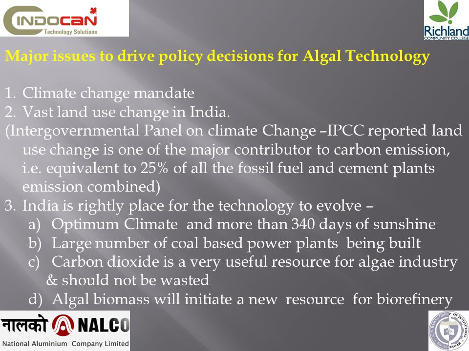 Major issues to drive policy decisions for Algal Technology 1.Climate change mandate 2.Vast land use change in India. (Intergovernmental Panel on clim